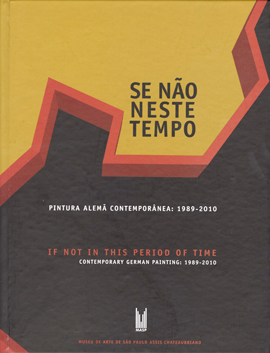 If Not in This Period of Time – Contemporary German Painting: 1989 – 2010, Museu de Arte de São Paulo