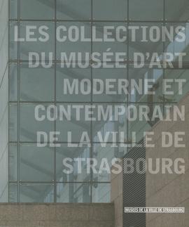 Les collections du musée d'art moderne et contemporain de la ville de Strasbourg
